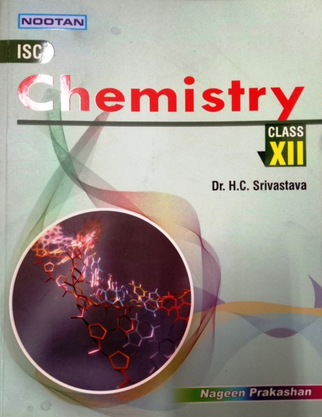 Nootan ISC Chemistry Class-12 By Dr  H C  Srivastava (9789388001618)