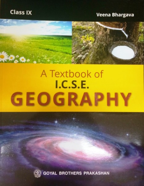Goyal - A Textbook of ICSE Geography Class-9 By Veena Bhargava  (9788183895019)